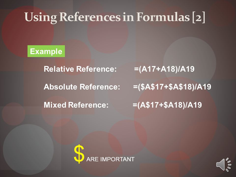 Using References in Formulas [1] Relative: The row and column references can change when you copy the formula to another cell because the references are actually offsets from the current row and column.