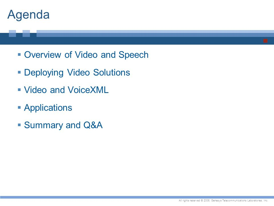 All rights reserved © 2006, Genesys Telecommunications Laboratories, Inc. Agenda  Overview of Video and Speech  Deploying Video Solutions  Video an