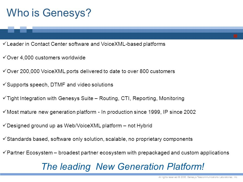 All rights reserved © 2006, Genesys Telecommunications Laboratories, Inc. Leader in Contact Center software and VoiceXML-based platforms Over 4,000 cu