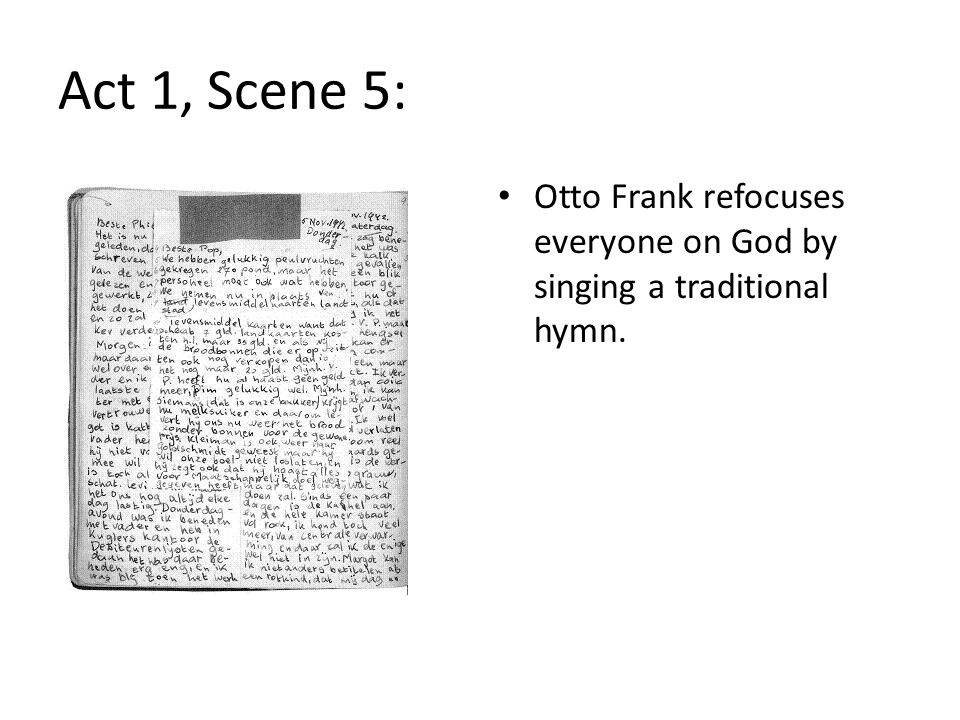 Act 1, Scene 5: Otto Frank refocuses everyone on God by singing a traditional hymn.