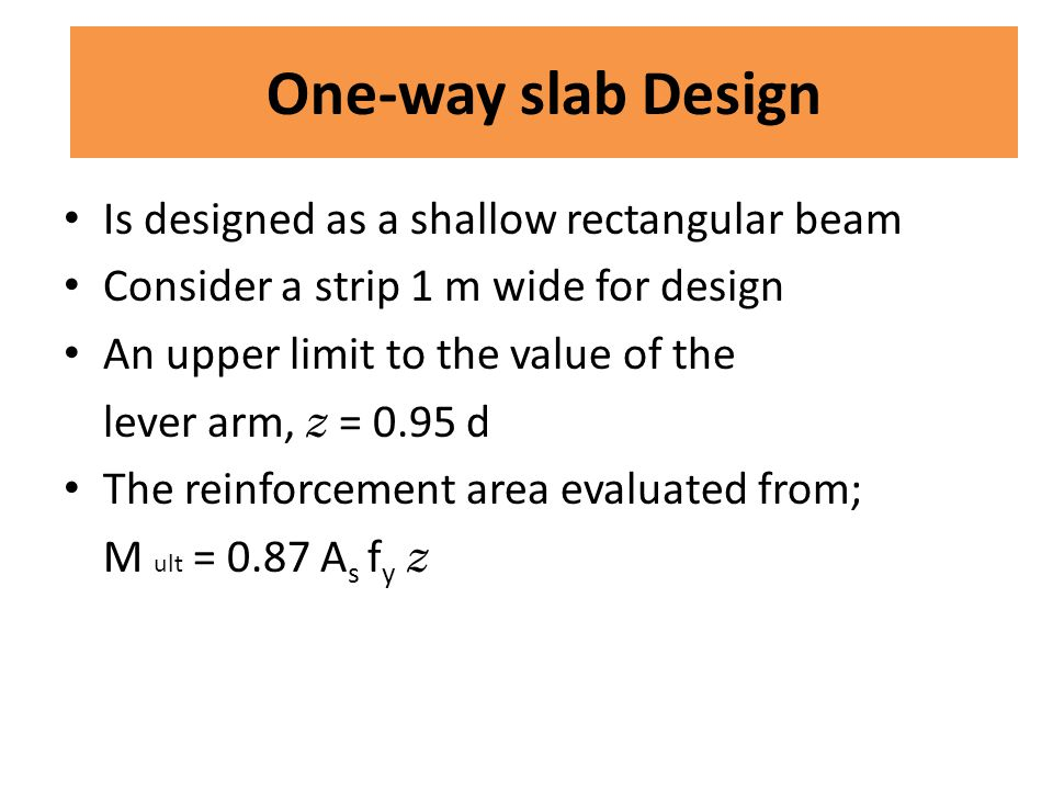 Is designed as a shallow rectangular beam Consider a strip 1 m wide for design An upper limit to the value of the lever arm, z = 0.95 d The reinforcem