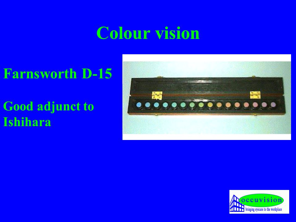Colour vision Farnsworth D-15 Good adjunct to Ishihara