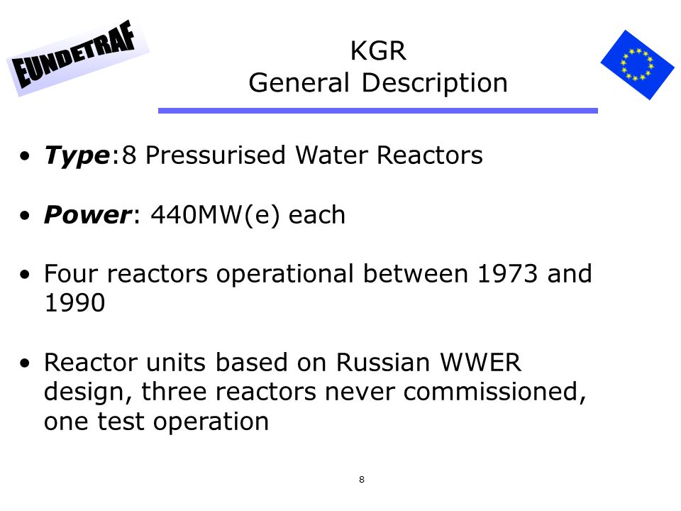 8 Type:8 Pressurised Water Reactors Power: 440MW(e) each Four reactors operational between 1973 and 1990 Reactor units based on Russian WWER design, t