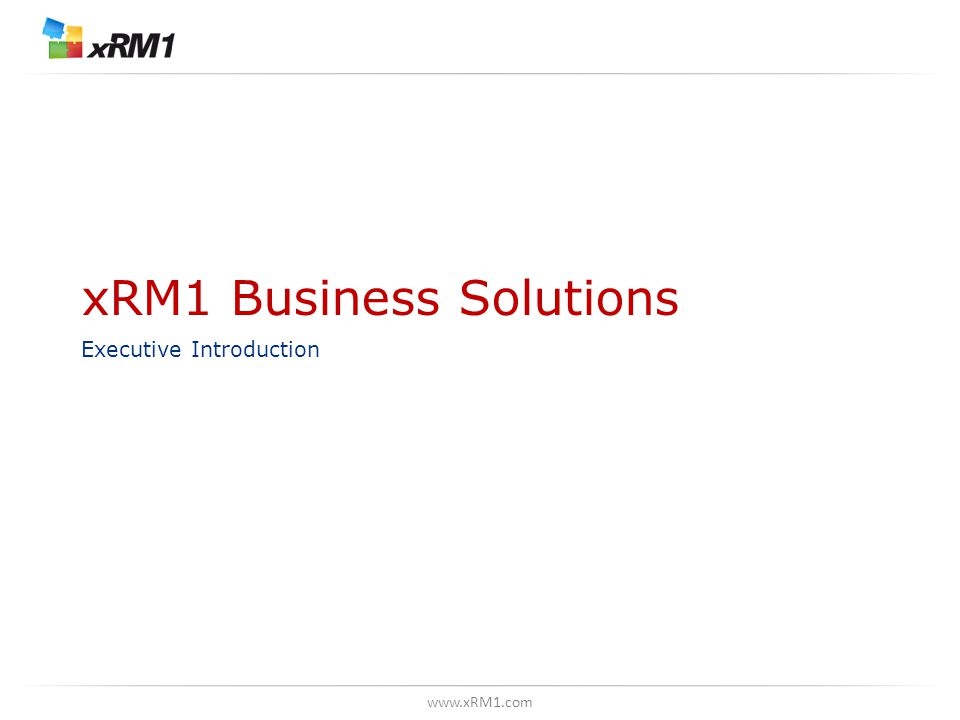 www.xRM1.com xRM1 Business Solutions Executive Introduction