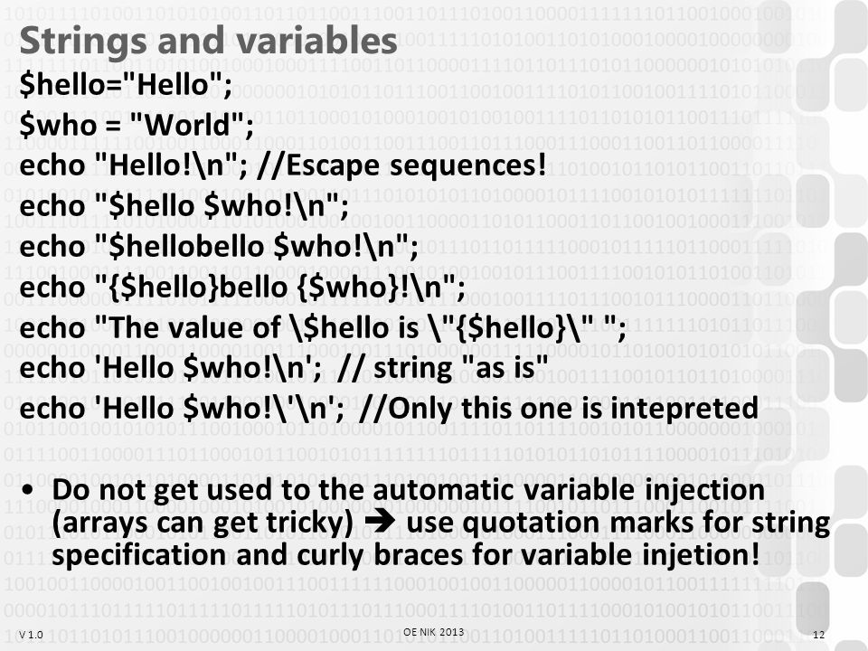 V 1.0 Strings and variables $hello= Hello ; $who = World ; echo Hello!\n ; //Escape sequences.