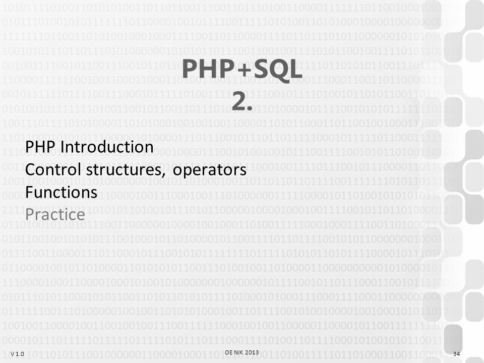 V 1.0 OE NIK 2013 34 PHP+SQL 2. PHP Introduction Control structures, operators Functions Practice