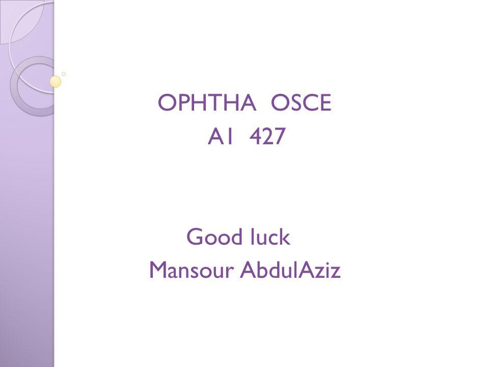 OPHTHA OSCE A1 427 Good luck Mansour AbdulAziz