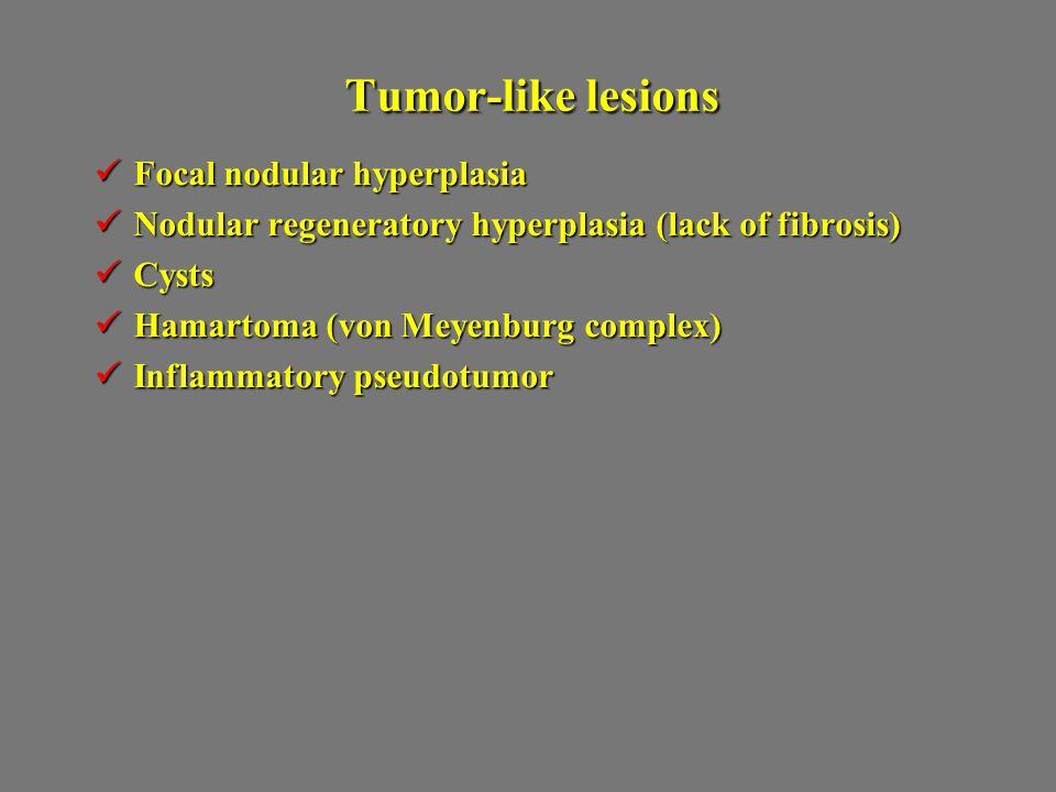 Tumor-like lesions Focal nodular hyperplasia Focal nodular hyperplasia Nodular regeneratory hyperplasia (lack of fibrosis) Nodular regeneratory hyperp