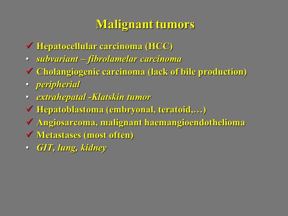 Malignant tumors Hepatocellular carcinoma (HCC) Hepatocellular carcinoma (HCC) subvariant – fibrolamelar carcinomasubvariant – fibrolamelar carcinoma