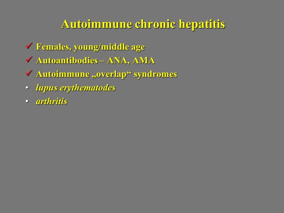 "Autoimmune chronic hepatitis Females, young/middle age Females, young/middle age Autoantibodies – ANA, AMA Autoantibodies – ANA, AMA Autoimmune ""overl"