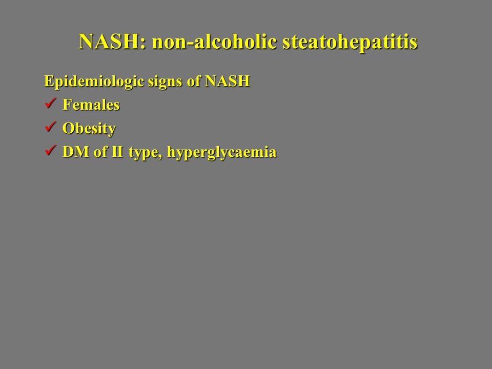 NASH: non-alcoholic steatohepatitis Epidemiologic signs of NASH Females Females Obesity Obesity DM of II type, hyperglycaemia DM of II type, hyperglyc