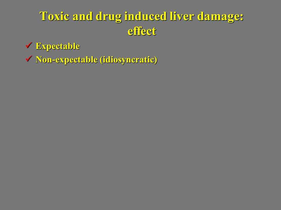 Toxic and drug induced liver damage: effect Expectable Expectable Non-expectable (idiosyncratic) Non-expectable (idiosyncratic)