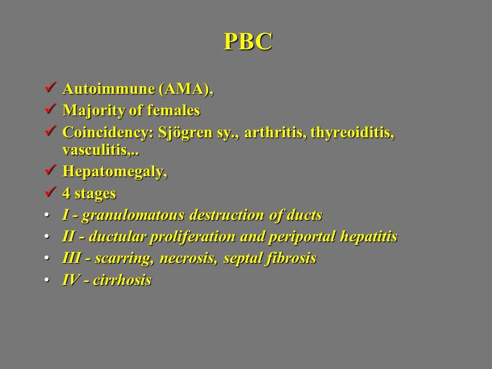 PBC Autoimmune (AMA), Autoimmune (AMA), Majority of females Majority of females Coincidency: Sjögren sy., arthritis, thyreoiditis, vasculitis,.. Coinc