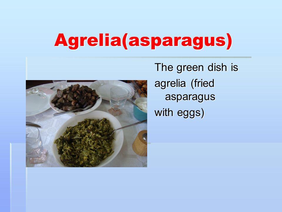 Agrelia(asparagus) The green dish is agrelia (fried asparagus with eggs)