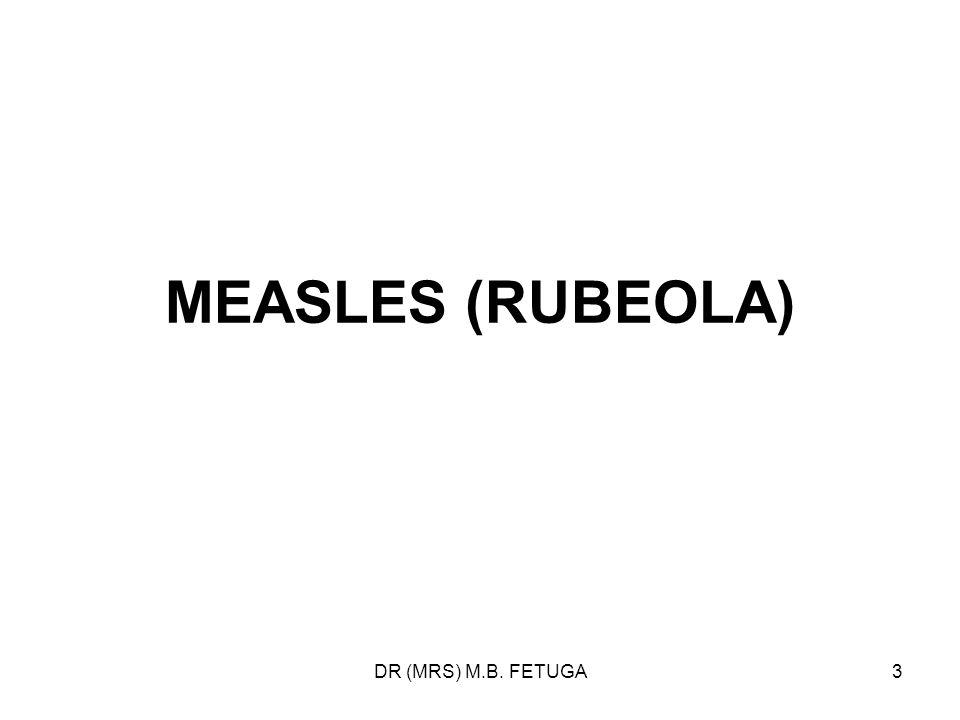 DR (MRS) M.B. FETUGA3 MEASLES (RUBEOLA)