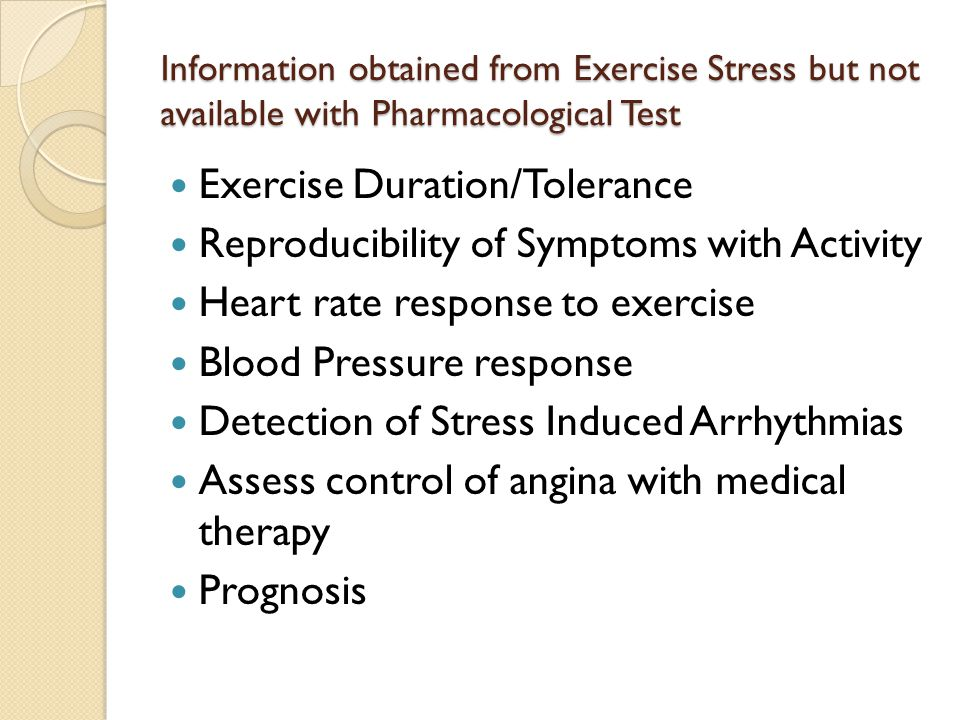 Information obtained from Exercise Stress but not available with Pharmacological Test Exercise Duration/Tolerance Reproducibility of Symptoms with Act