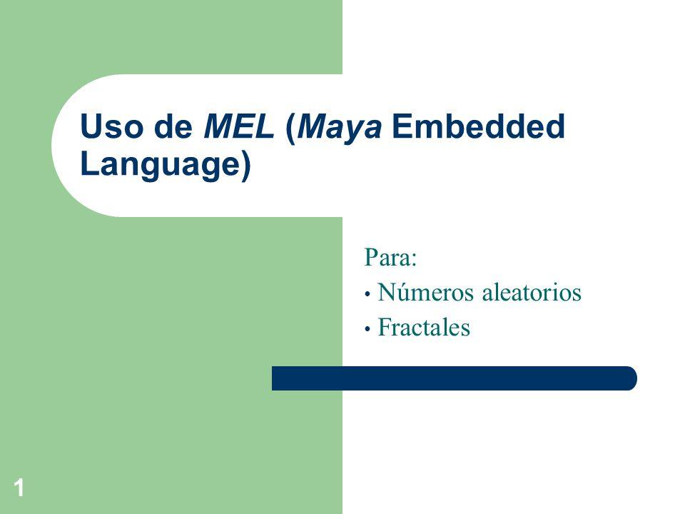 1 Uso de MEL (Maya Embedded Language) Para: Números aleatorios Fractales