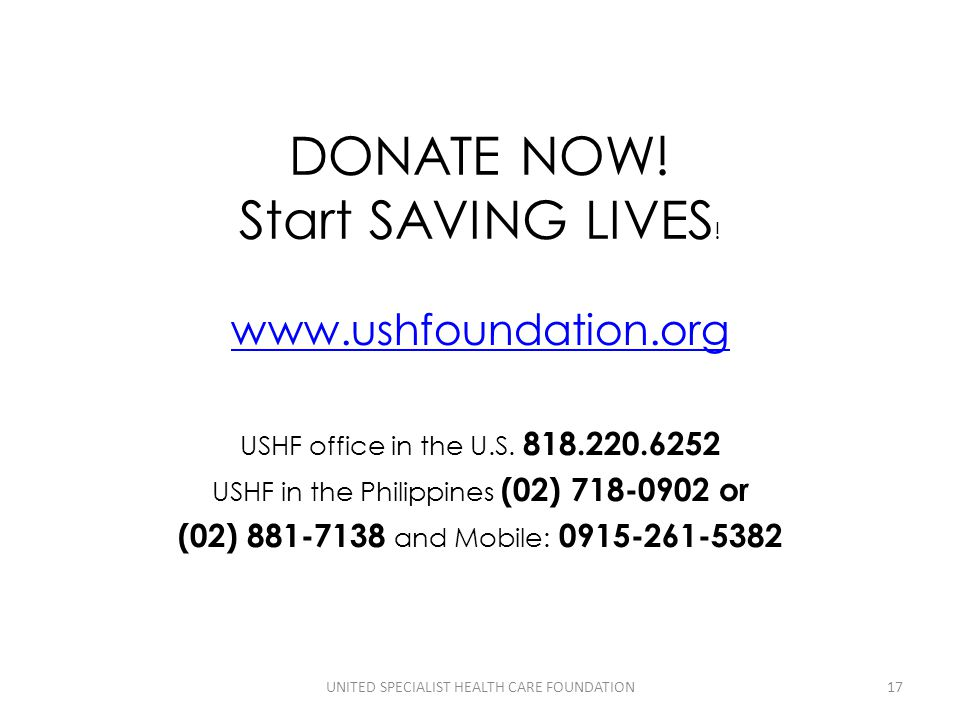 www.ushfoundation.org USHF office in the U.S. 818.220.6252 USHF in the Philippines (02) 718-0902 or (02) 881-7138 and Mobile: 0915-261-5382 17UNITED S