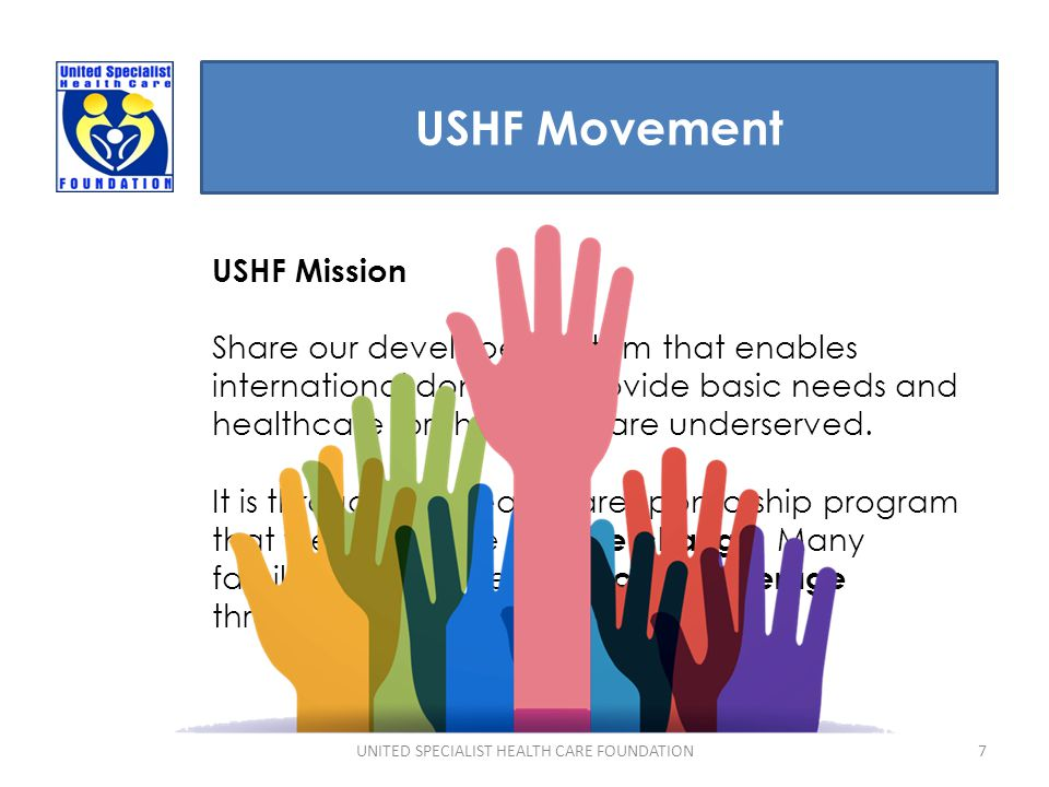 USHF Movement 7 USHF Mission Share our developed system that enables international donors to provide basic needs and healthcare for those that are und