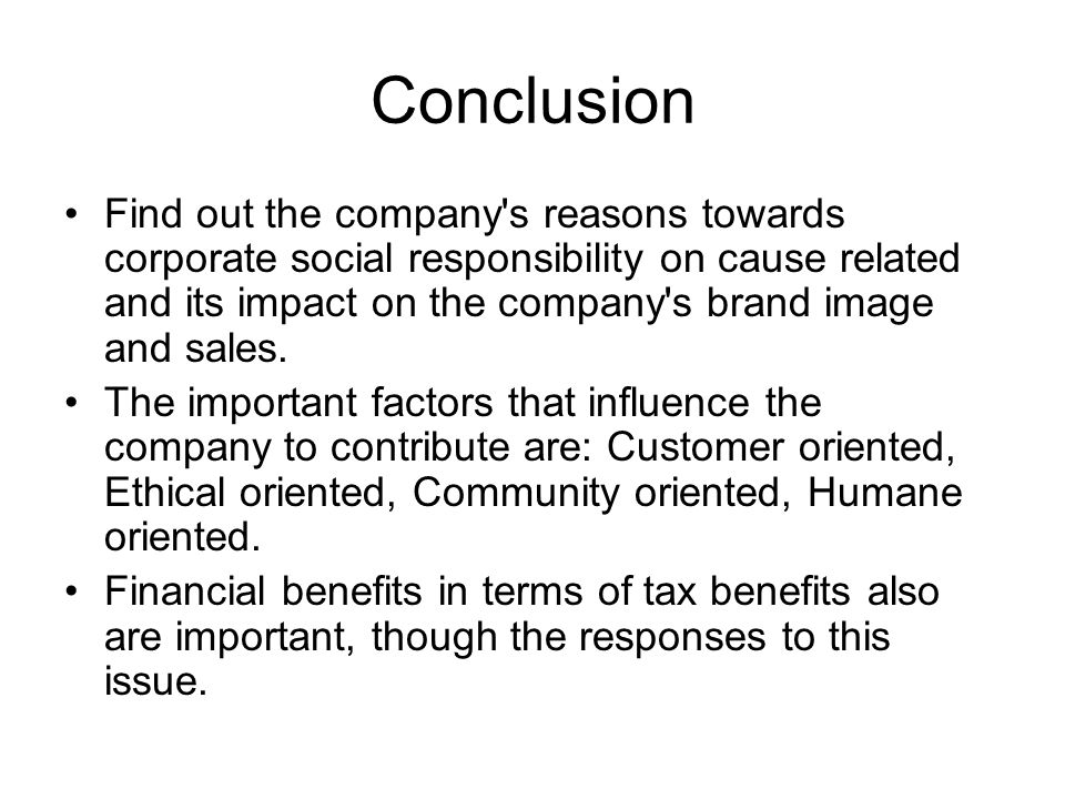 Conclusion Find out the company's reasons towards corporate social responsibility on cause related and its impact on the company's brand image and sal