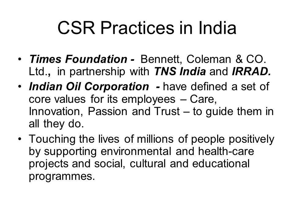 CSR Practices in India Times Foundation - Bennett, Coleman & CO. Ltd., in partnership with TNS India and IRRAD. Indian Oil Corporation - have defined