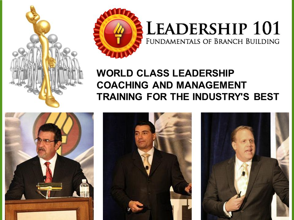 I. WORLD CLASS LEADERSHIP COACHING AND MANAGEMENT TRAINING FOR THE INDUSTRY S BEST