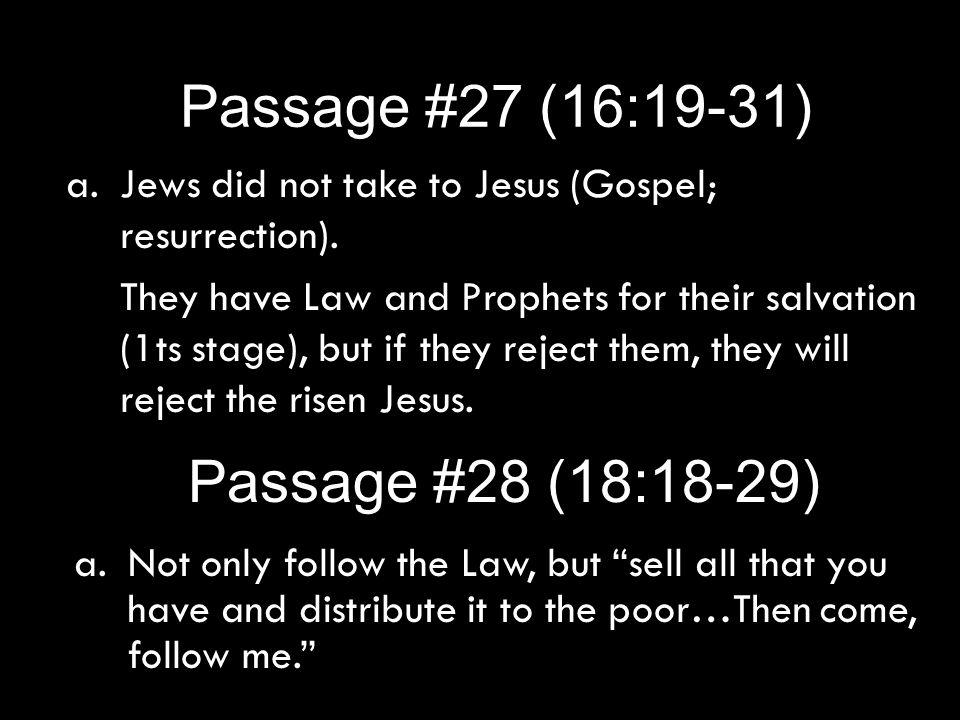 Passage #28 (18:18-29) a.Jews did not take to Jesus (Gospel; resurrection). They have Law and Prophets for their salvation (1ts stage), but if they re