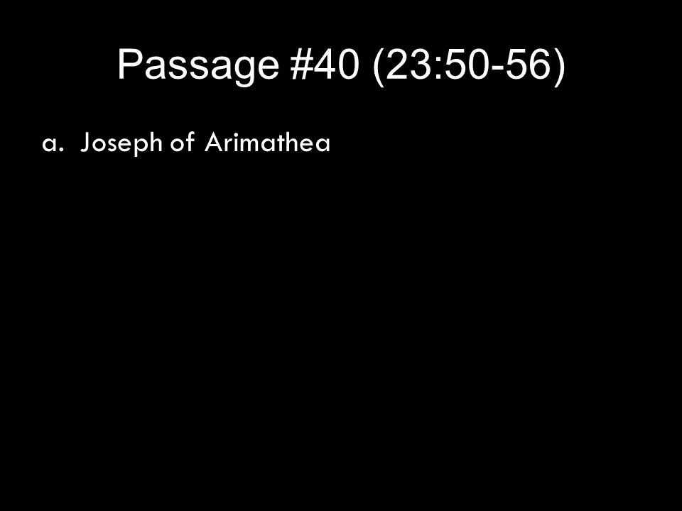 Passage #40 (23:50-56) a.Joseph of Arimathea