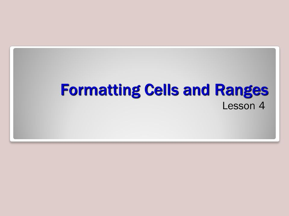 Formatting Cells and Ranges Lesson 4