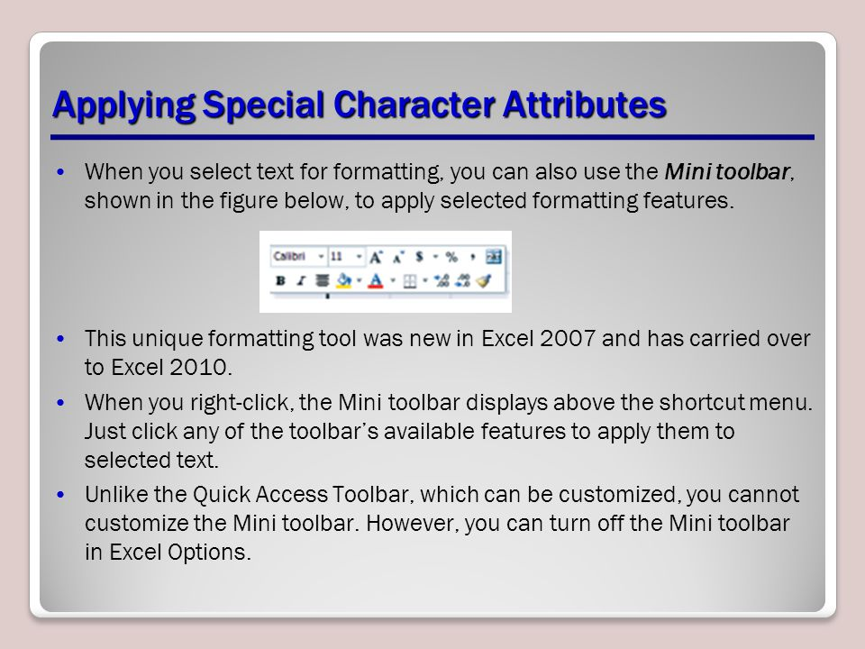 Applying Special Character Attributes When you select text for formatting, you can also use the Mini toolbar, shown in the figure below, to apply sele
