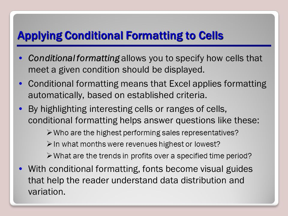 Applying Conditional Formatting to Cells Conditional formatting allows you to specify how cells that meet a given condition should be displayed.
