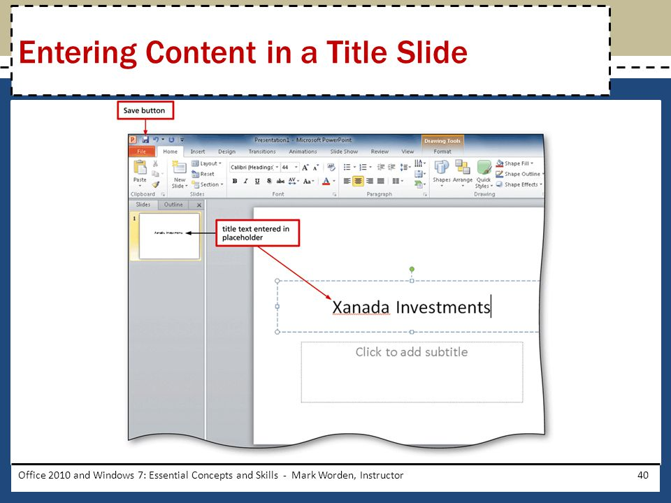 Office 2010 and Windows 7: Essential Concepts and Skills - Mark Worden, Instructor40 Entering Content in a Title Slide