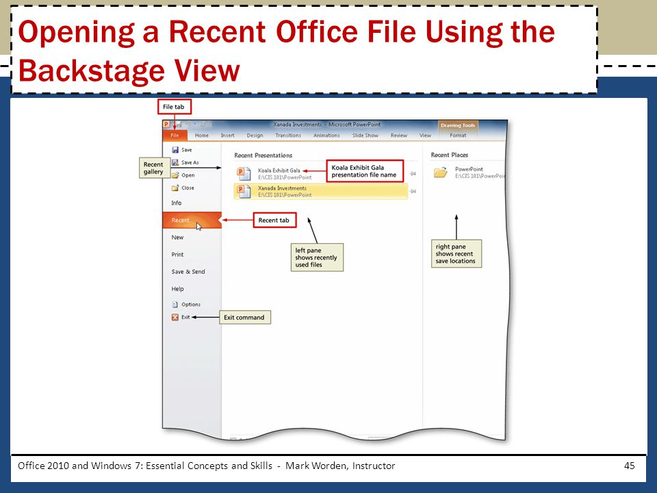 Office 2010 and Windows 7: Essential Concepts and Skills - Mark Worden, Instructor45 Opening a Recent Office File Using the Backstage View