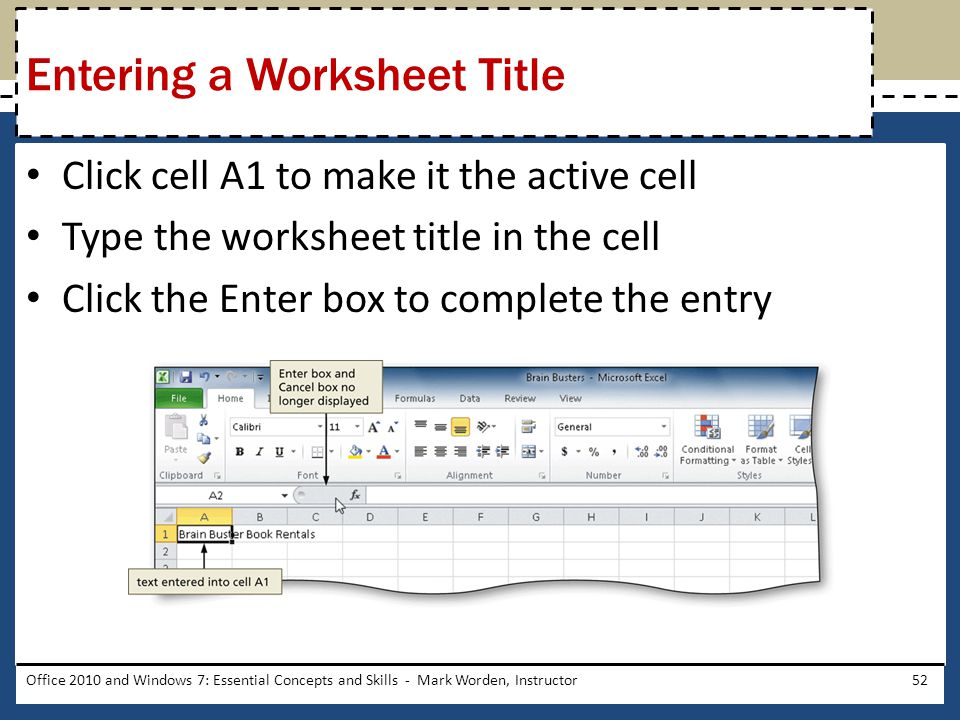 Click cell A1 to make it the active cell Type the worksheet title in the cell Click the Enter box to complete the entry Office 2010 and Windows 7: Essential Concepts and Skills - Mark Worden, Instructor52 Entering a Worksheet Title