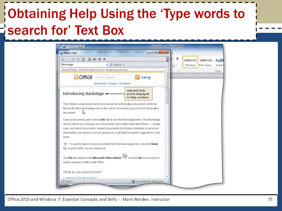 Office 2010 and Windows 7: Essential Concepts and Skills - Mark Worden, Instructor75 Obtaining Help Using the 'Type words to search for' Text Box