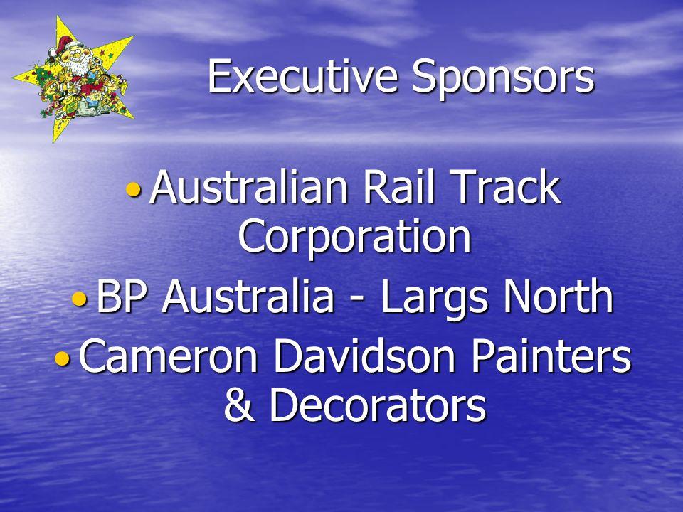 Executive Sponsors Australian Rail Track Corporation Australian Rail Track Corporation BP Australia - Largs North BP Australia - Largs North Cameron Davidson Painters & Decorators Cameron Davidson Painters & Decorators