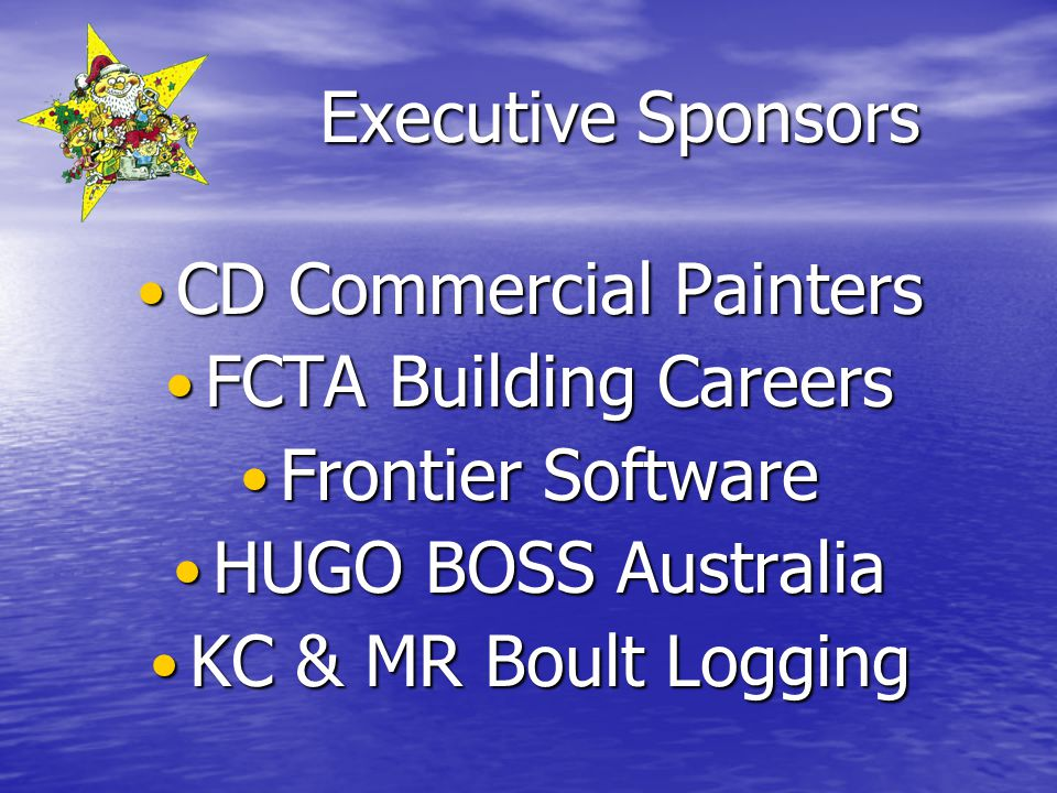 Executive Sponsors CD Commercial Painters CD Commercial Painters FCTA Building Careers FCTA Building Careers Frontier Software Frontier Software HUGO BOSS Australia HUGO BOSS Australia KC & MR Boult Logging KC & MR Boult Logging