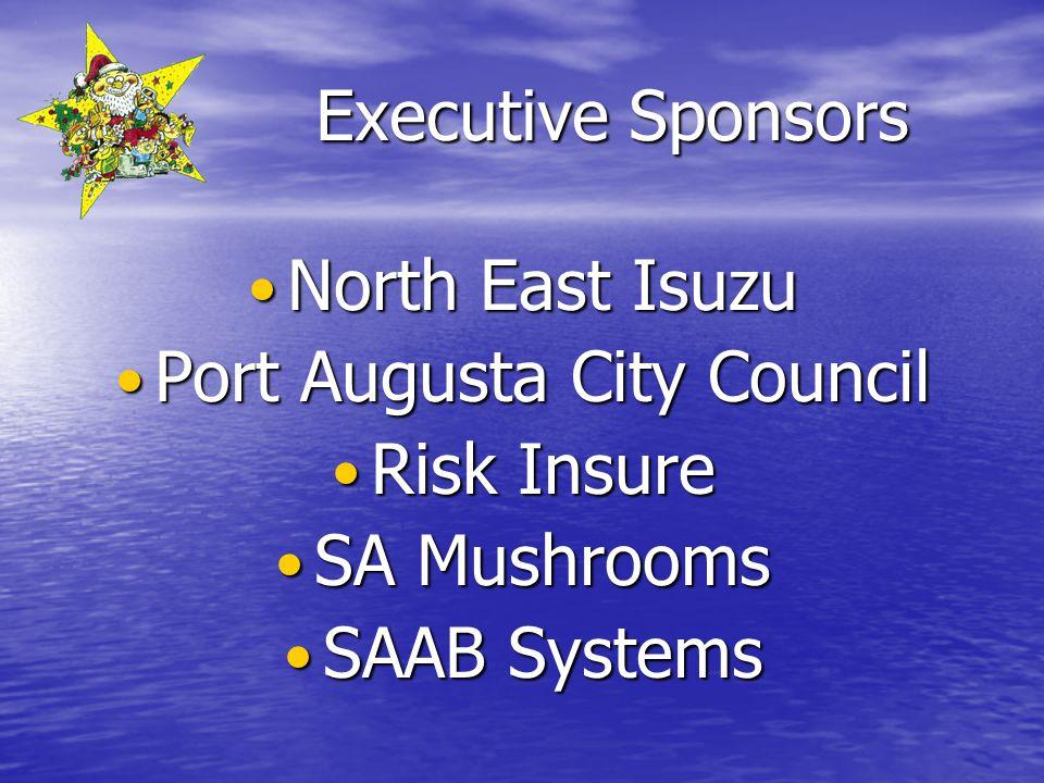 Executive Sponsors North East Isuzu North East Isuzu Port Augusta City Council Port Augusta City Council Risk Insure Risk Insure SA Mushrooms SA Mushrooms SAAB Systems SAAB Systems
