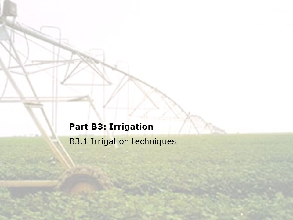2 B3.2Irrigation techniques Topics Surface irrigation –Basin irrigation, border irrigation, furrow irrigation Rainwater harvesting –Bunds, microcatchments, Modern irrigation techniques –Spray irrigation, micro irrigation