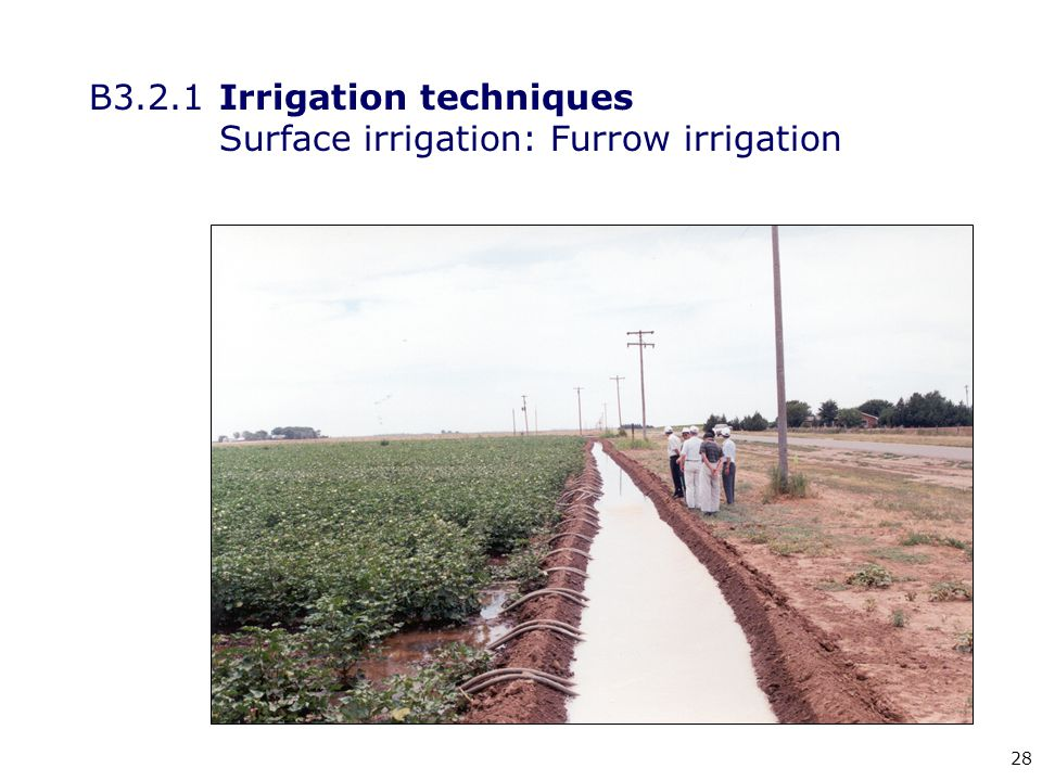 28 B3.2.1Irrigation techniques Surface irrigation: Furrow irrigation