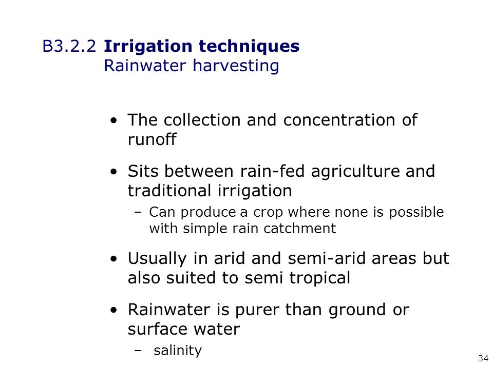 34 B3.2.2Irrigation techniques Rainwater harvesting The collection and concentration of runoff Sits between rain-fed agriculture and traditional irrig