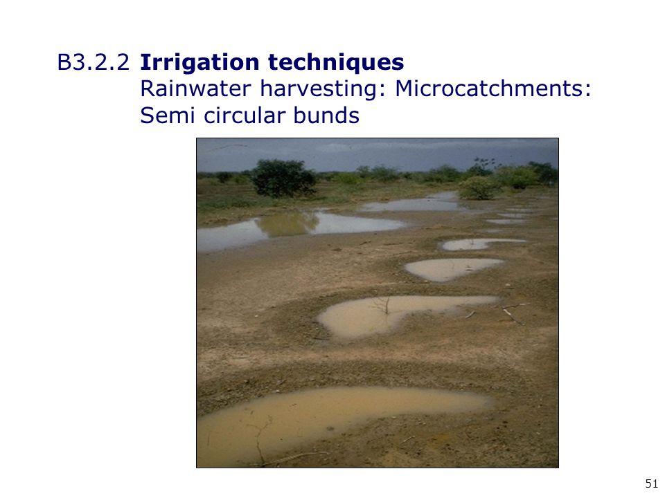 51 B3.2.2Irrigation techniques Rainwater harvesting: Microcatchments: Semi circular bunds