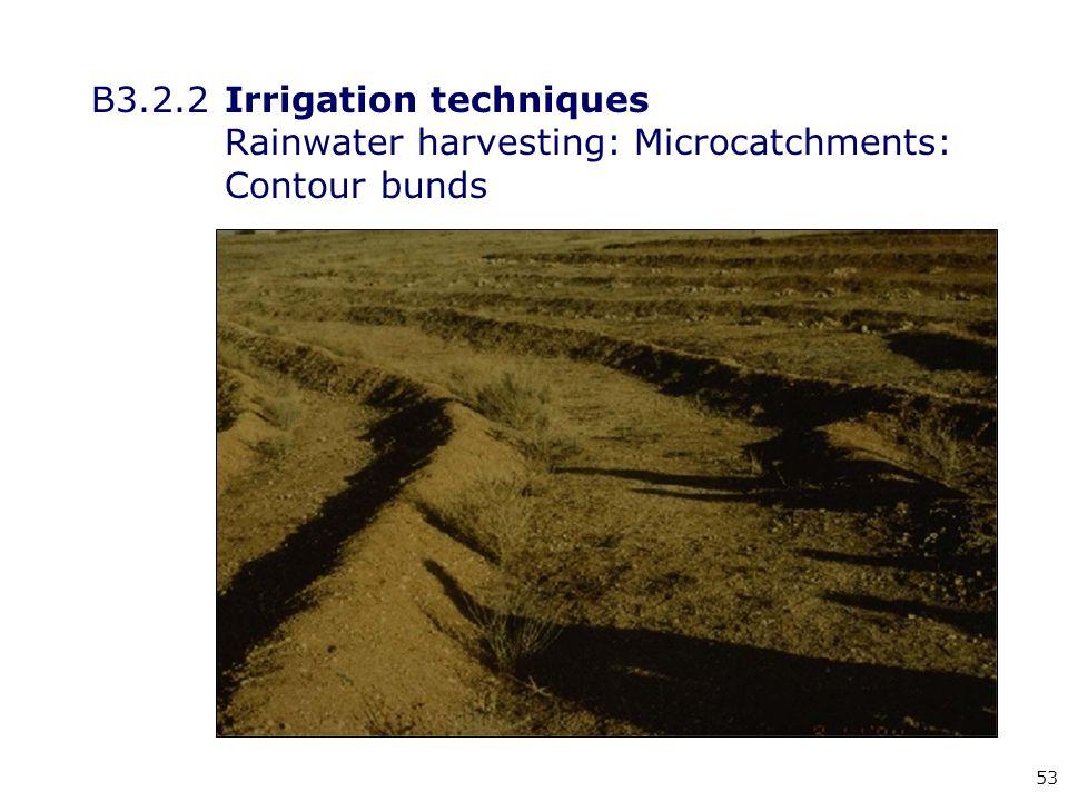 53 B3.2.2Irrigation techniques Rainwater harvesting: Microcatchments: Contour bunds