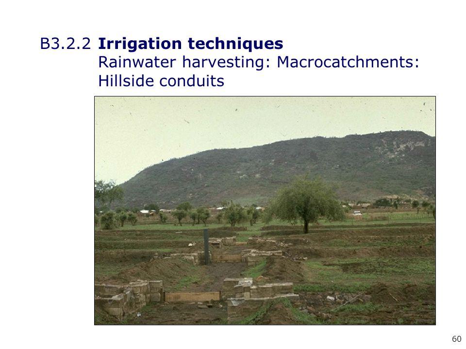 60 B3.2.2Irrigation techniques Rainwater harvesting: Macrocatchments: Hillside conduits