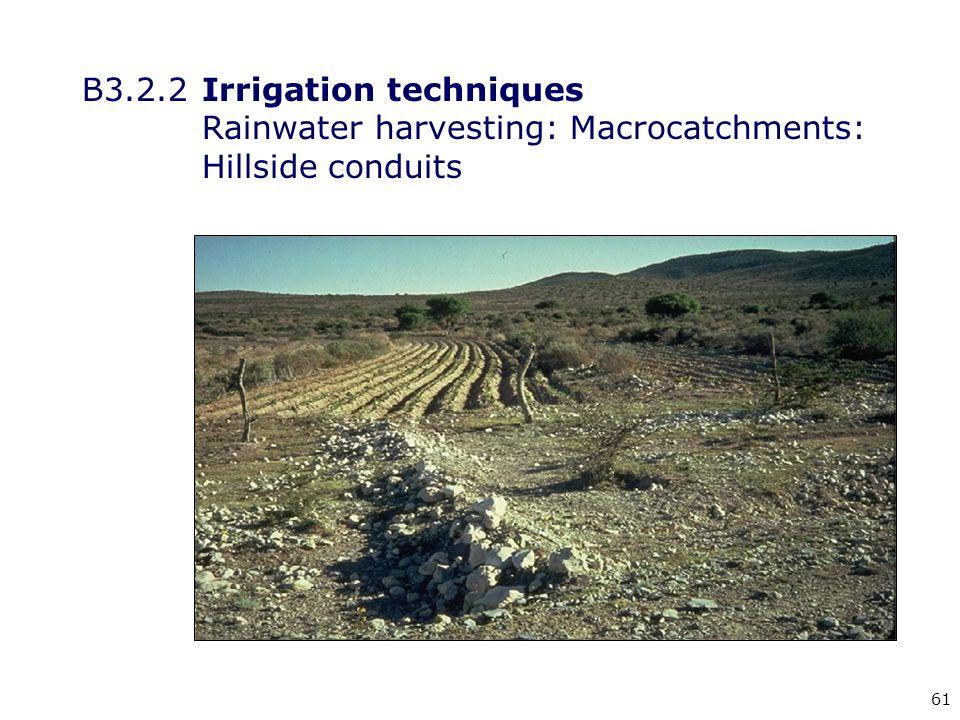 61 B3.2.2Irrigation techniques Rainwater harvesting: Macrocatchments: Hillside conduits