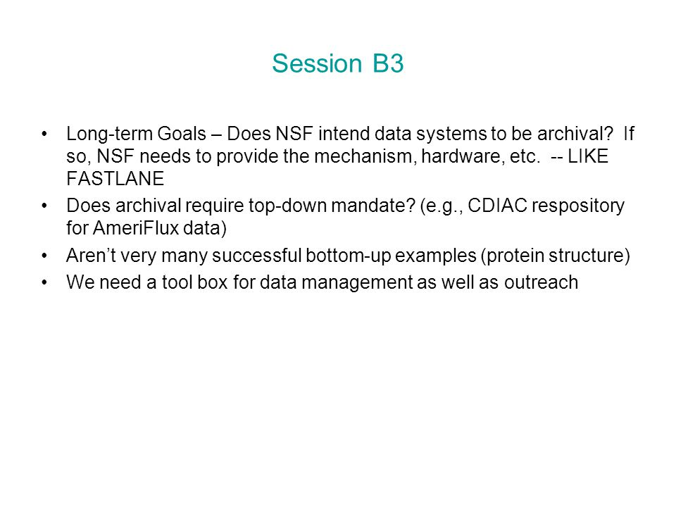 Session B3 Long-term Goals – Does NSF intend data systems to be archival.