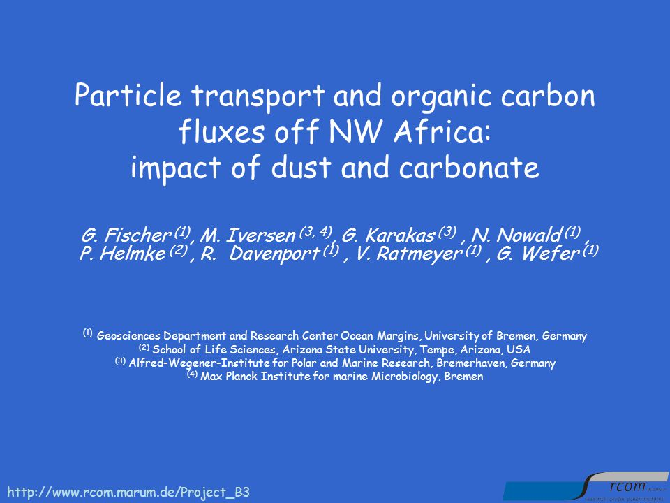 Outline Introduction Organic carbon fluxes vs dust and carbonate off NW Africa Sinking velocities of particles in the Atlantic and off Cape Blanc Advective transport off NW Africa Summary and outlook http://www.rcom.marum.de/Project_B3