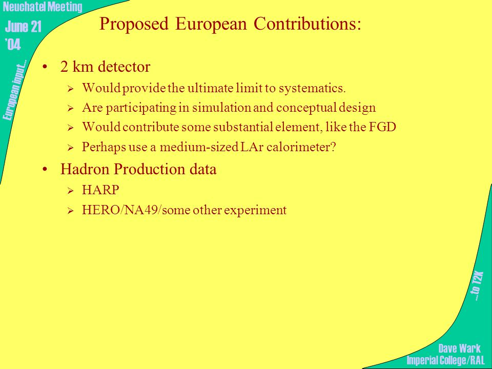 Proposed European Contributions: 2 km detector  Would provide the ultimate limit to systematics.