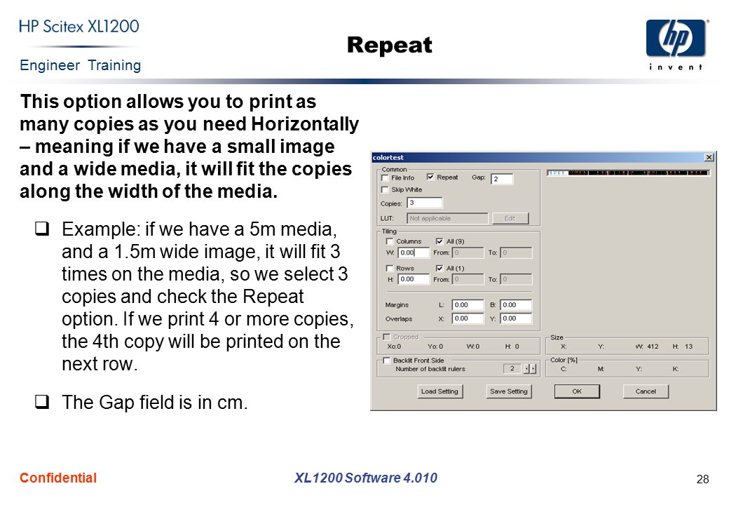 Engineer Training XL1200 Software 4.010 Confidential 28 Repeat This option allows you to print as many copies as you need Horizontally – meaning if we have a small image and a wide media, it will fit the copies along the width of the media.
