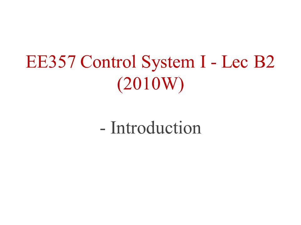 EE357 Control System I - Lec B2 (2010W) - Introduction
